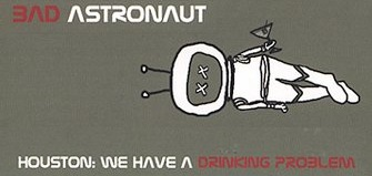 bad astronaut houston we have a drinking problem